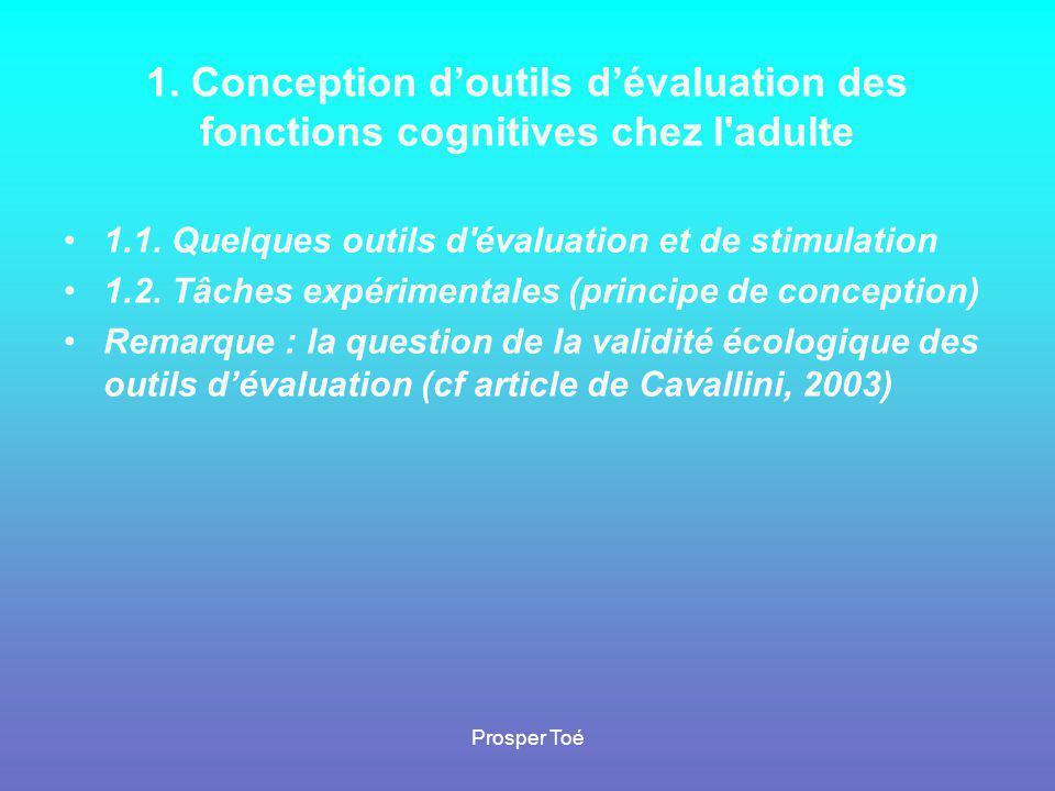 Prosper Toé 1. Conception d'outils d'évaluation des fonctions cognitives chez l'adulte •1.1. Quelques outils d'évaluation et de stimulation •1.2. Tâch