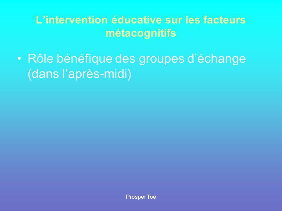 Prosper Toé L'intervention éducative sur les facteurs métacognitifs •Rôle bénéfique des groupes d'échange (dans l'après-midi)
