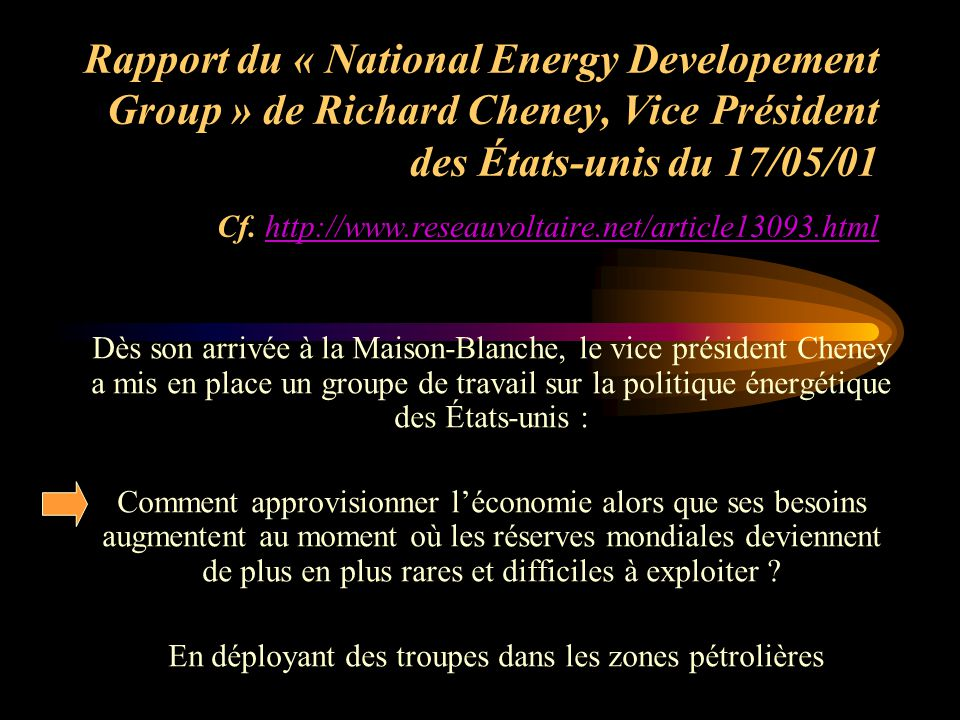 Rapport du « National Energy Developement Group » de Richard Cheney, Vice Président des États-unis du 17/05/01 Cf.