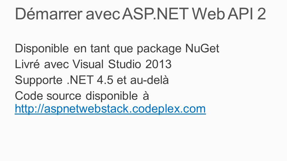 Démarrer avec ASP.NET Web API 2 Disponible en tant que package NuGet Livré avec Visual Studio 2013 Supporte.NET 4.5 et au-delà Code source disponible à http://aspnetwebstack.codeplex.com http://aspnetwebstack.codeplex.com