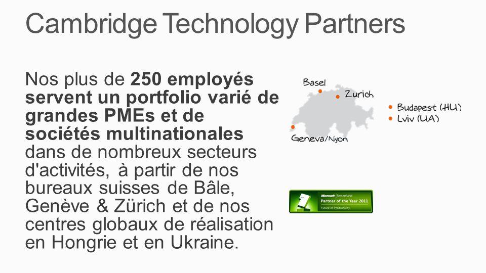 Cambridge Technology Partners Nos plus de 250 employés servent un portfolio varié de grandes PMEs et de sociétés multinationales dans de nombreux secteurs d activités, à partir de nos bureaux suisses de Bâle, Genève & Zürich et de nos centres globaux de réalisation en Hongrie et en Ukraine.