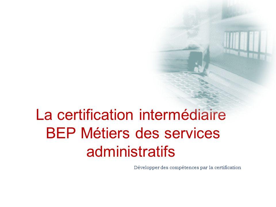 La certification intermédiaire BEP Métiers des services administratifs Développer des compétences par la certification