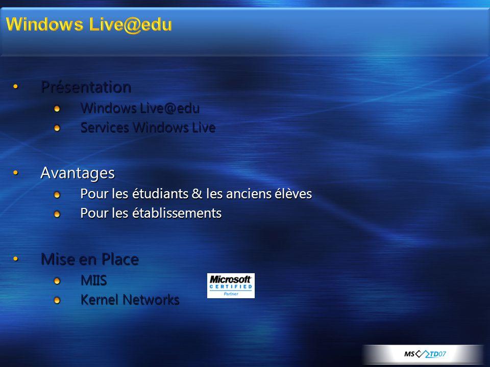 • Présentation Windows Live@edu Services Windows Live • Avantages Pour les étudiants & les anciens élèves Pour les établissements • Mise en Place MIIS Kernel Networks
