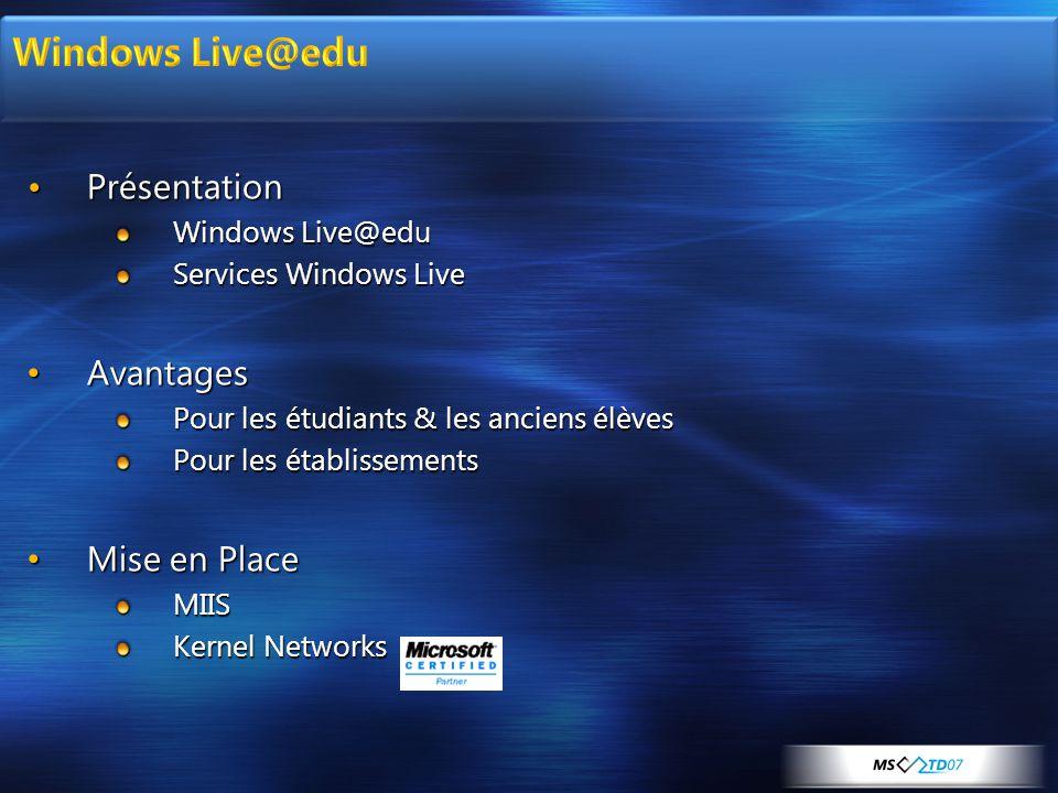 •Présentation Windows Live@edu Services Windows Live • Avantages Pour les étudiants & les anciens élèves Pour les établissements • Mise en Place MIIS Kernel Networks