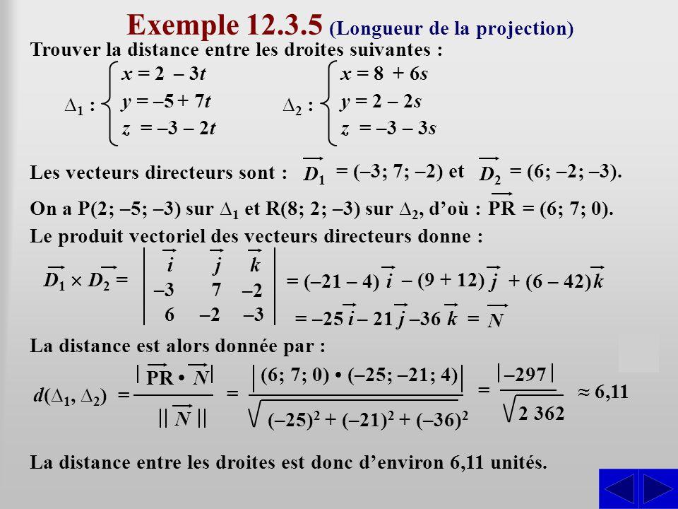 Exemple 12.3.5 (Longueur de la projection) Trouver la distance entre les droites suivantes : Les vecteurs directeurs sont : SS = (–3; 7; –2) et D1 D1