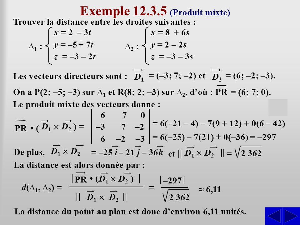 Exemple 12.3.5 (Produit mixte) Trouver la distance entre les droites suivantes : Les vecteurs directeurs sont : SS = (–3; 7; –2) et D1 D1 ∆1 ∆1 : x =