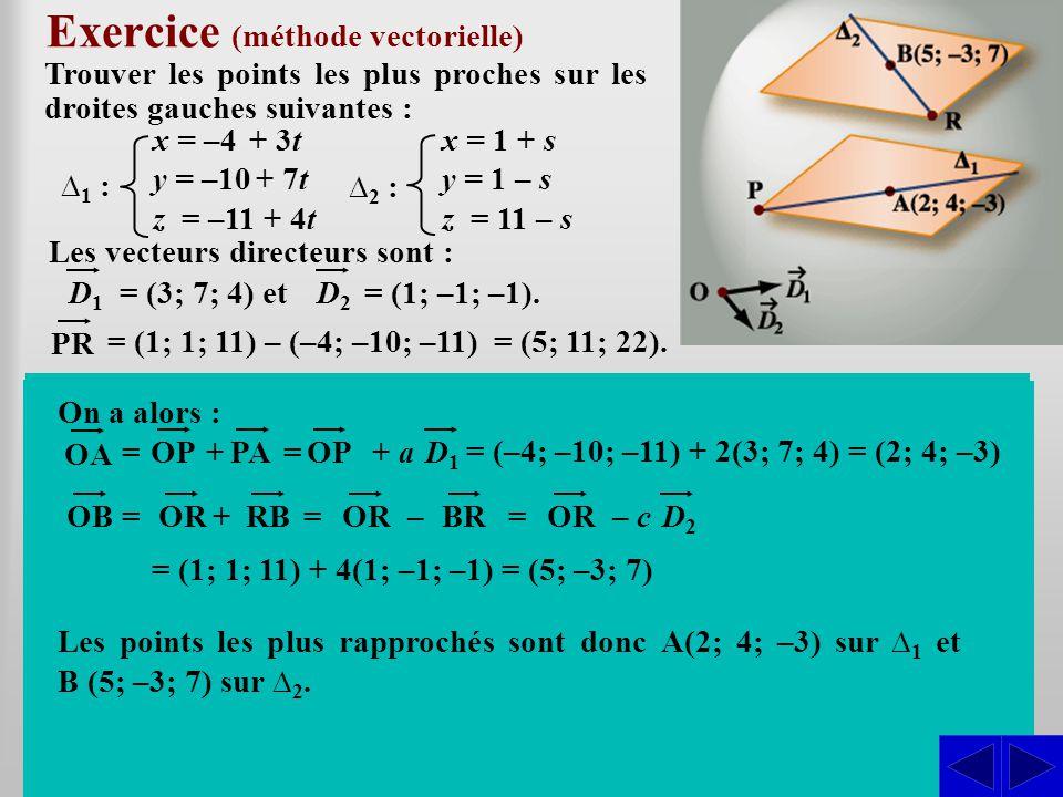 Les vecteurs directeurs sont : Exercice (méthode vectorielle) Trouver les points les plus proches sur les droites gauches suivantes : SS = (3; 7; 4) e