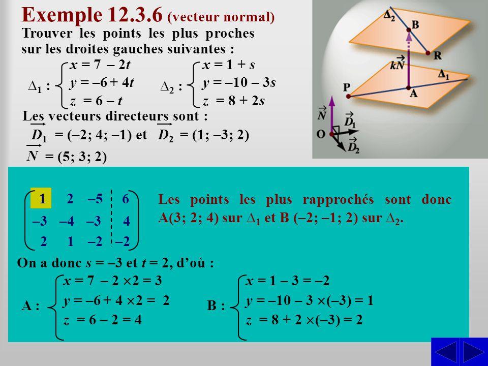 Les vecteurs directeurs sont : Exemple 12.3.6 (vecteur normal) Trouver les points les plus proches sur les droites gauches suivantes : SS = (–2; 4; –1