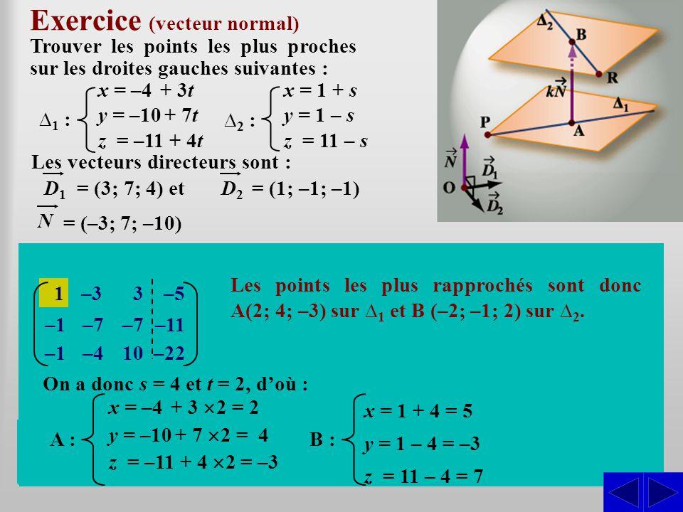 Les vecteurs directeurs sont : Exercice (vecteur normal) Trouver les points les plus proches sur les droites gauches suivantes : SS = (3; 7; 4) et D1