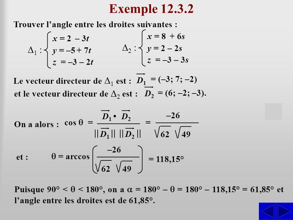 Exemple 12.3.2 Trouver l'angle entre les droites suivantes : Le vecteur directeur de ∆ 1 est : SS = (–3; 7; –2) D1 D1 ∆1 ∆1 : x = 2 – 3t y = –5 + 7t z