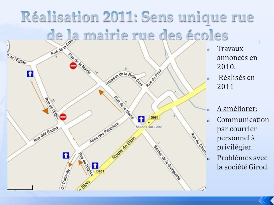  Travaux annoncés en 2010.  Réalisés en 2011  A améliorer:  Communication par courrier personnel à privilégier.  Problèmes avec la société Girod.