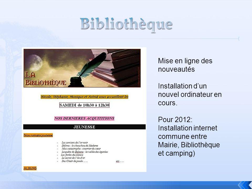 Mise en ligne des nouveautés Installation d'un nouvel ordinateur en cours. Pour 2012: Installation internet commune entre Mairie, Bibliothèque et camp