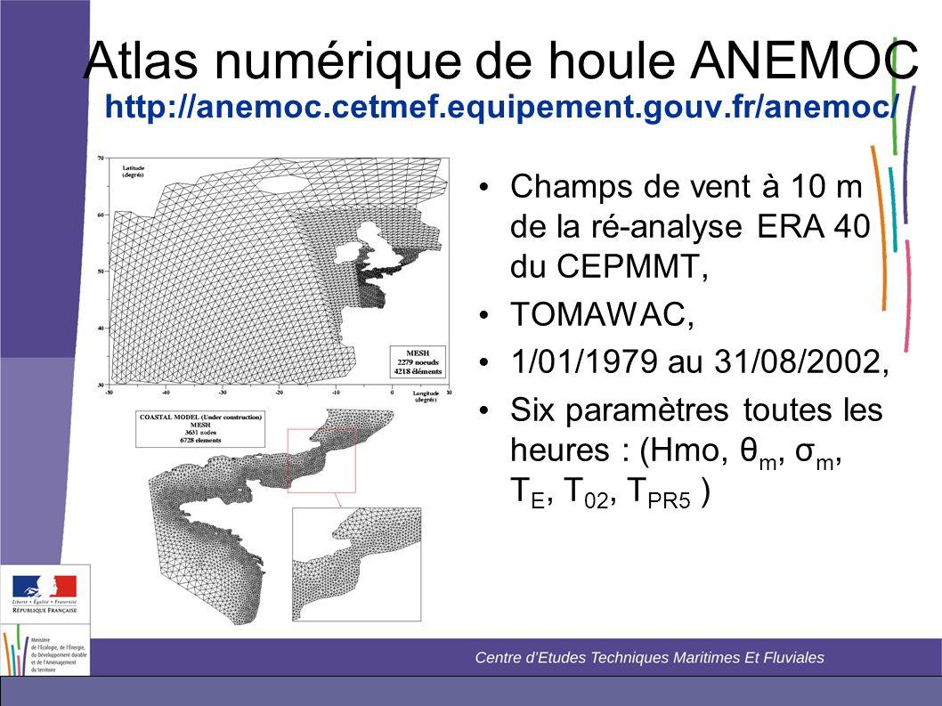 Atlas numérique de houle ANEMOC http://anemoc.cetmef.equipement.gouv.fr/anemoc/ • Champs de vent à 10 m de la ré-analyse ERA 40 du CEPMMT, • TOMAWAC,