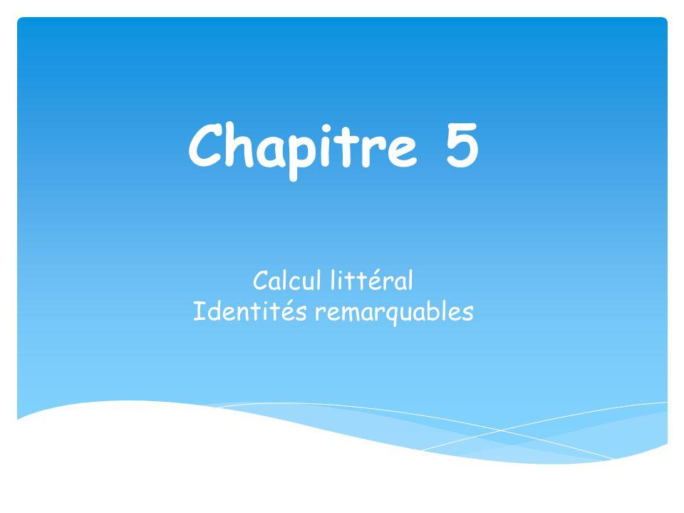Objectifs : • Développer et factoriser une expression • Savoir utiliser les identités remarquables • Utiliser le calcul littéral pour résoudre des problèmes • Simplifier une écriture littérale