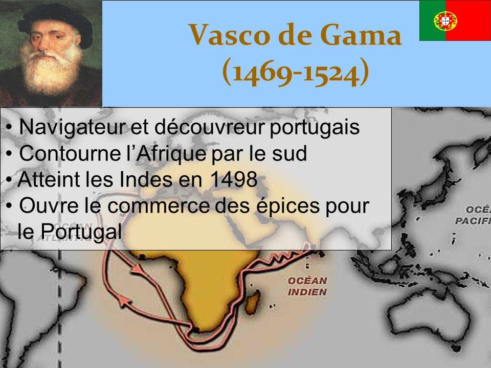 Vasco de Gama (1469-1524) • Navigateur et découvreur portugais • Contourne l'Afrique par le sud • Atteint les Indes en 1498 • Ouvre le commerce des ép