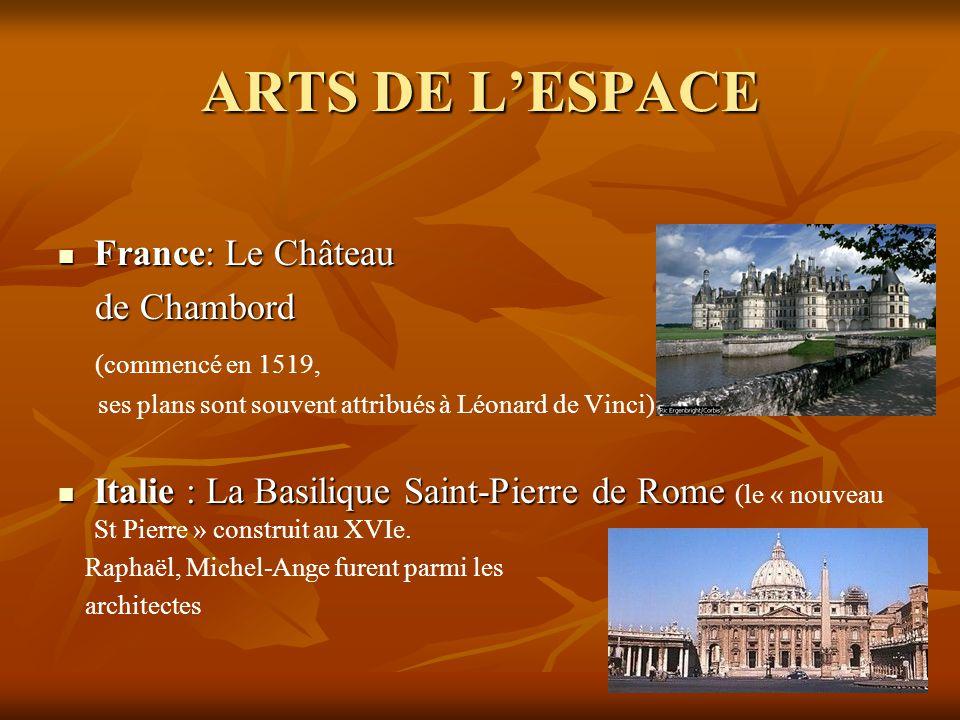 ARTS DE L'ESPACE  France: Le Château de Chambord de Chambord (commencé en 1519, ses plans sont souvent attribués à Léonard de Vinci)  Italie : La Ba