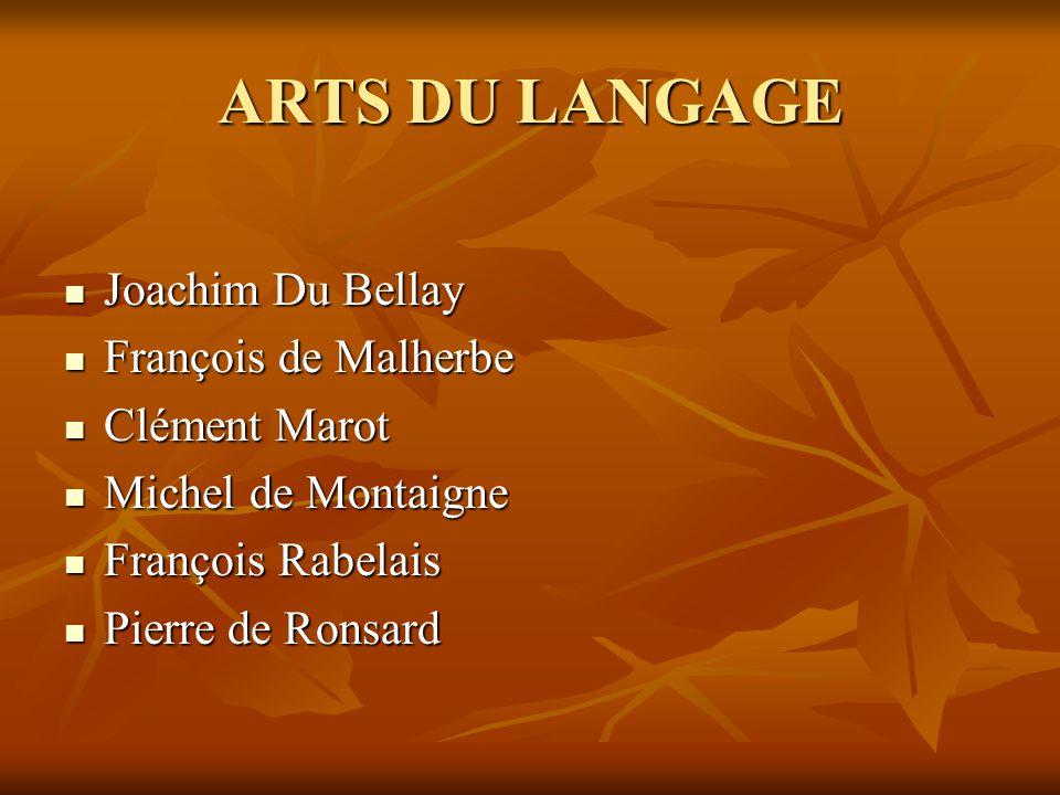 ARTS DU LANGAGE  Joachim Du Bellay  François de Malherbe  Clément Marot  Michel de Montaigne  François Rabelais  Pierre de Ronsard