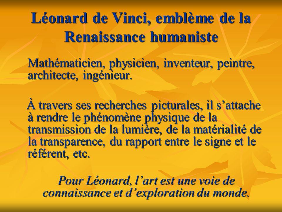 Léonard de Vinci, emblème de la Renaissance humaniste Mathématicien, physicien, inventeur, peintre, architecte, ingénieur. À travers ses recherches pi