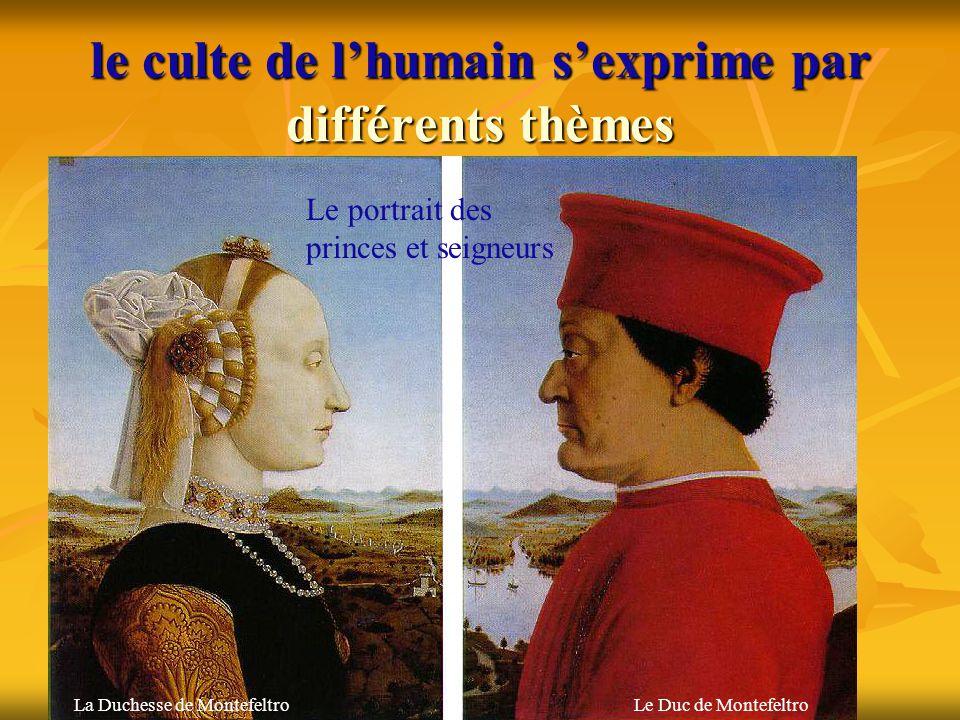 le culte de l'humain s'exprime par différents thèmes Le culte de l'humain S'exprime: S'exprime:  dans le portrait (à la gloire des princes)  dans le