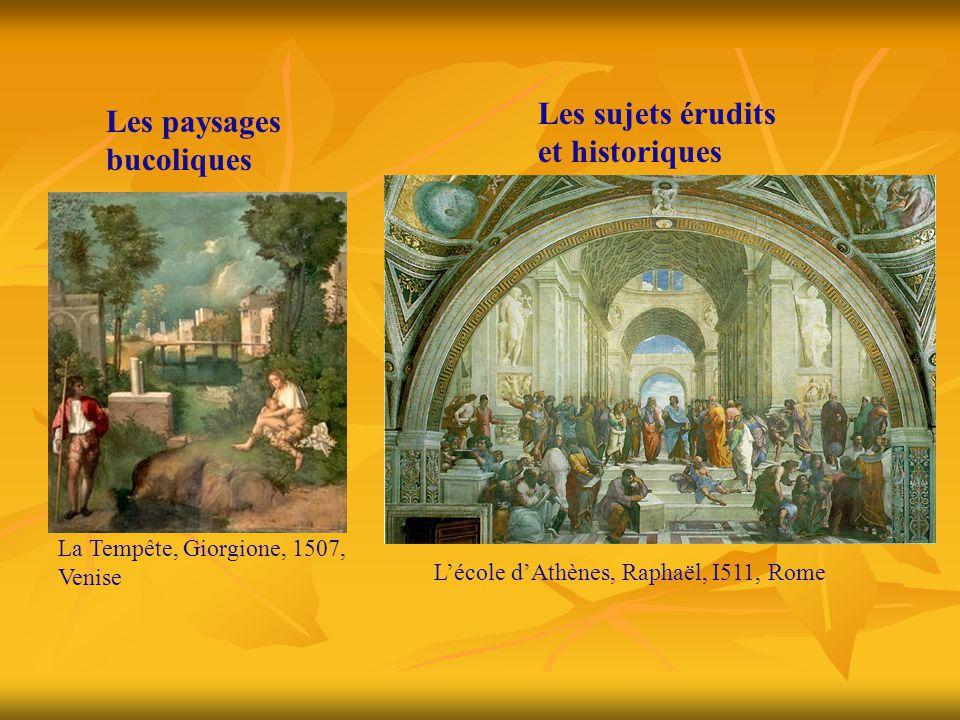Les paysages bucoliques La Tempête, Giorgione, 1507, Venise Les sujets érudits et historiques L'école d'Athènes, Raphaël, I511, Rome