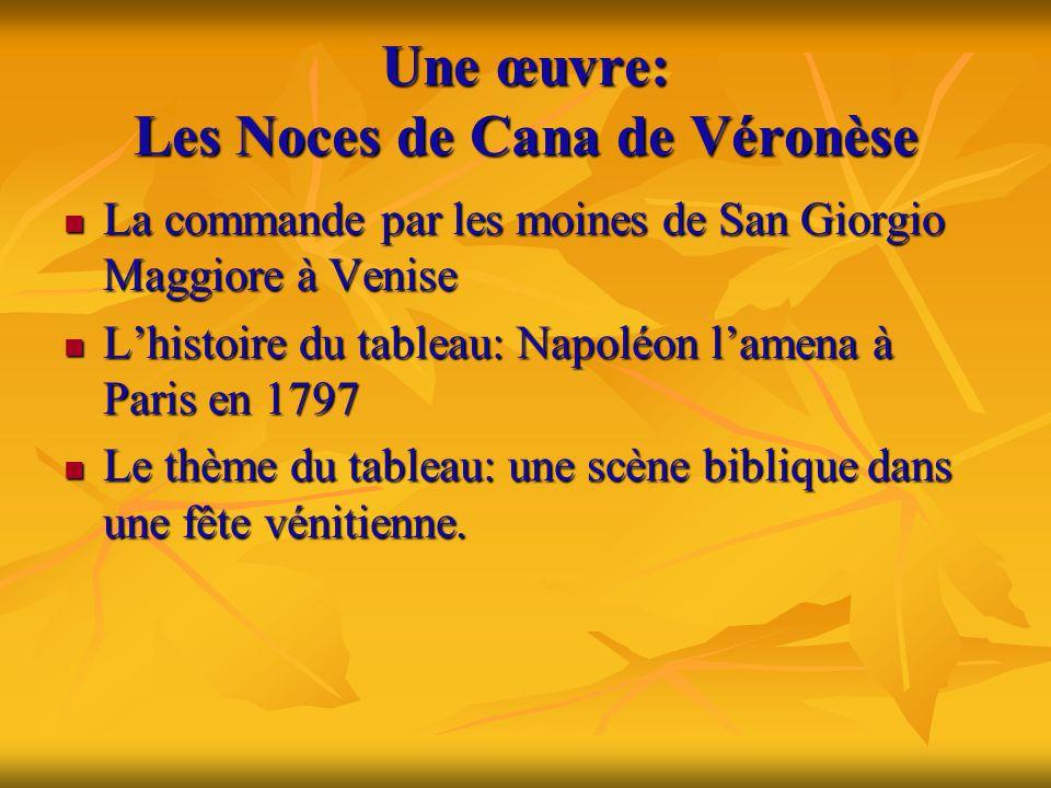 Une œuvre: Les Noces de Cana de Véronèse  La commande par les moines de San Giorgio Maggiore à Venise  L'histoire du tableau: Napoléon l'amena à Par