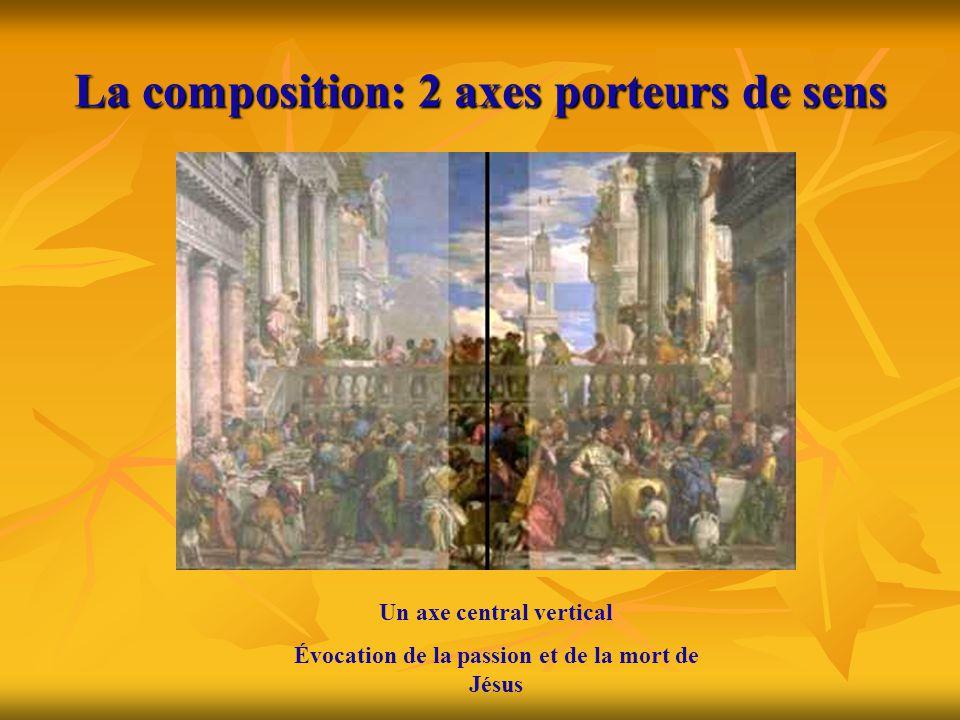 La composition: 2 axes porteurs de sens Un axe central vertical Évocation de la passion et de la mort de Jésus