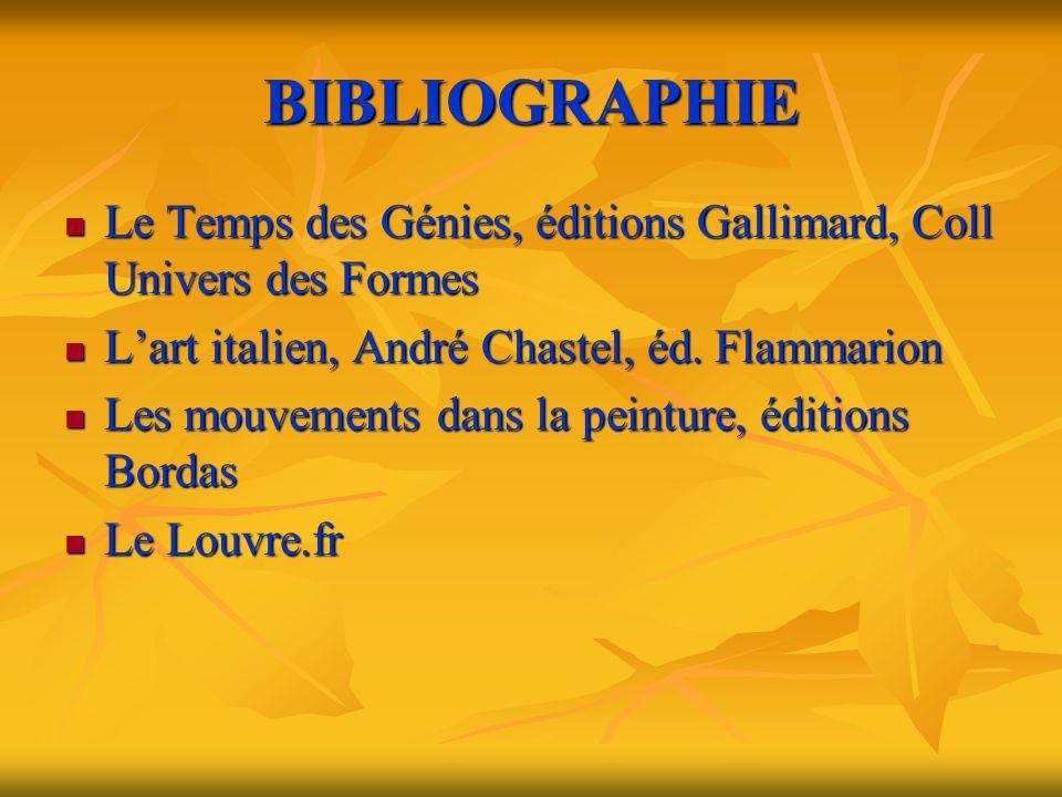 BIBLIOGRAPHIE  Le Temps des Génies, éditions Gallimard, Coll Univers des Formes  L'art italien, André Chastel, éd. Flammarion  Les mouvements dans