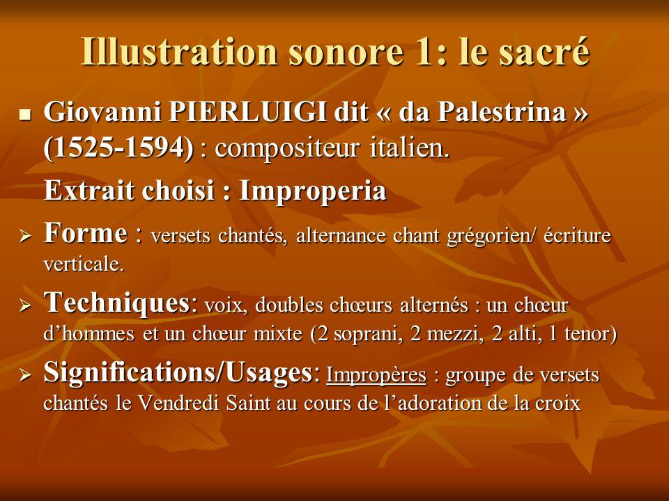 Illustration sonore 1: le sacré  Giovanni PIERLUIGI dit « da Palestrina » (1525-1594) : compositeur italien. Extrait choisi : Improperia  Forme : ve