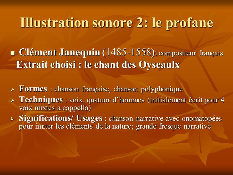 Illustration sonore 2: le profane  Clément Janequin (1485-1558): compositeur français Extrait choisi : le chant des Oyseaulx Extrait choisi : le chan