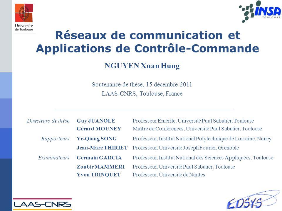 Réseaux de communication et Applications de Contrôle-Commande NGUYEN Xuan Hung Soutenance de thèse, 15 décembre 2011 LAAS-CNRS, Toulouse, France Guy J