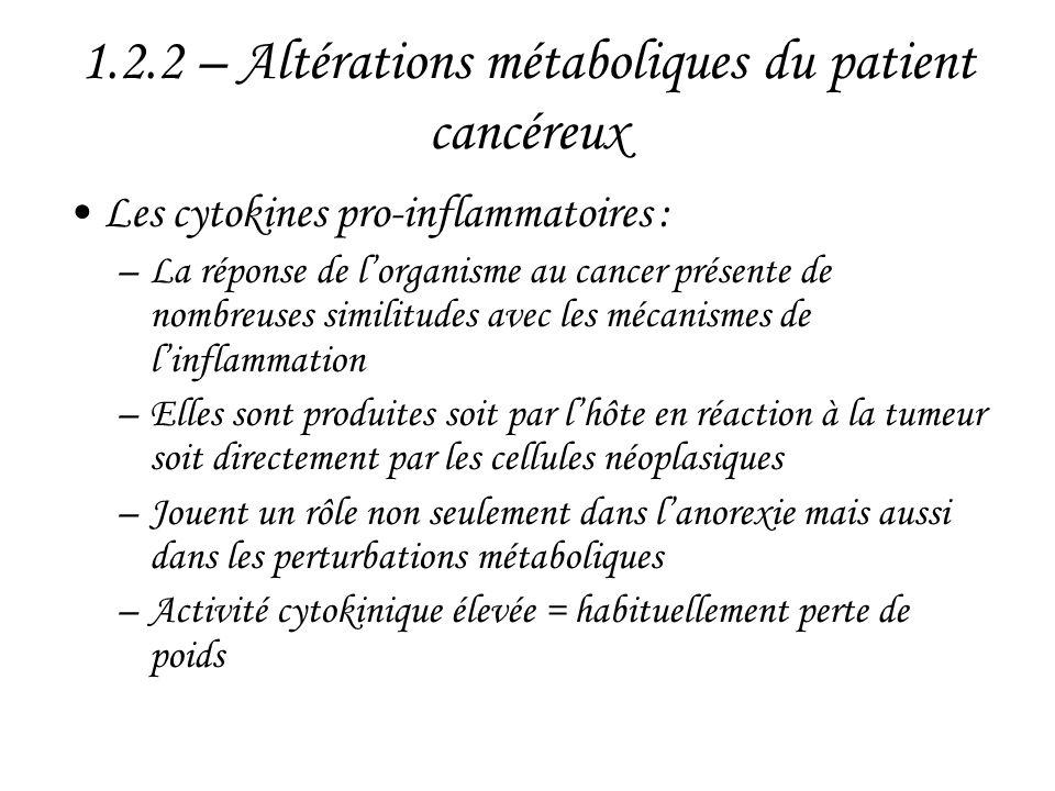 1.2.2 – Altérations métaboliques du patient cancéreux •Les cytokines pro-inflammatoires : –La réponse de l'organisme au cancer présente de nombreuses