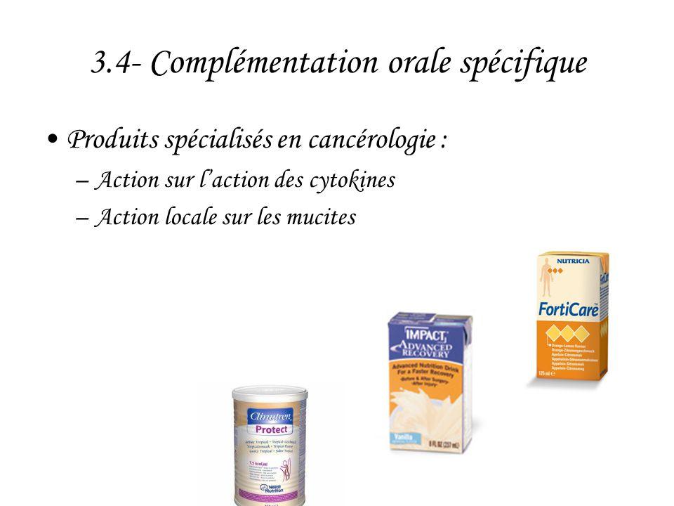 3.4- Complémentation orale spécifique •Produits spécialisés en cancérologie : –Action sur l'action des cytokines –Action locale sur les mucites