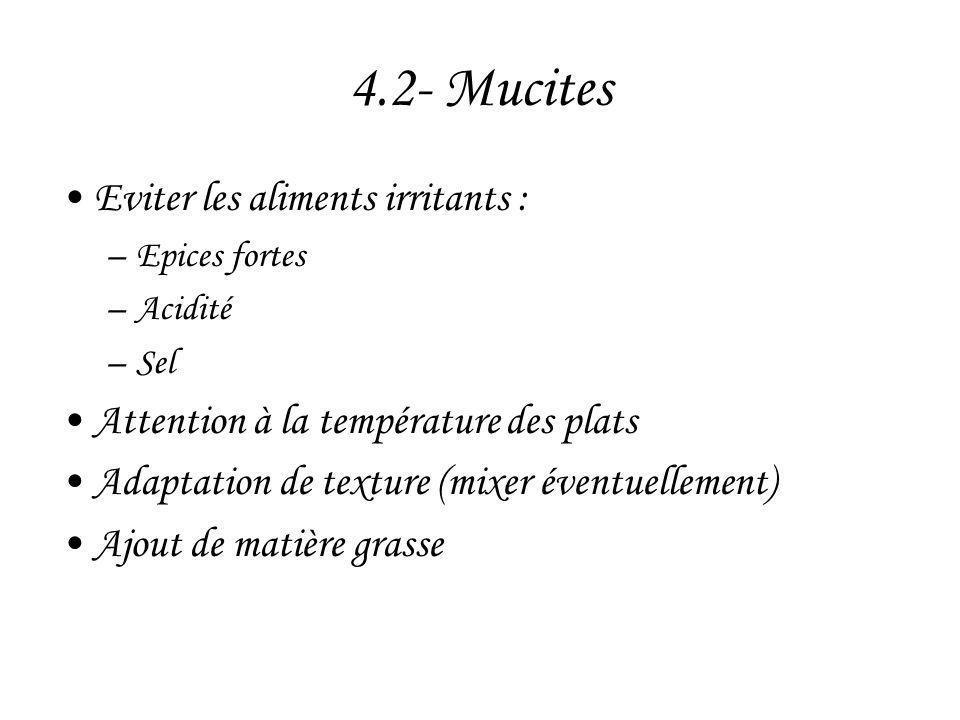 4.2- Mucites •Eviter les aliments irritants : –Epices fortes –Acidité –Sel •Attention à la température des plats •Adaptation de texture (mixer éventue