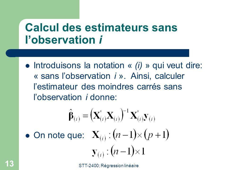 STT-2400; Régression linéaire 13 Calcul des estimateurs sans l'observation i  Introduisons la notation « (i) » qui veut dire: « sans l'observation i
