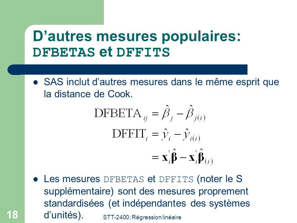STT-2400; Régression linéaire 18 D'autres mesures populaires: DFBETAS et DFFITS  SAS inclut d'autres mesures dans le même esprit que la distance de C
