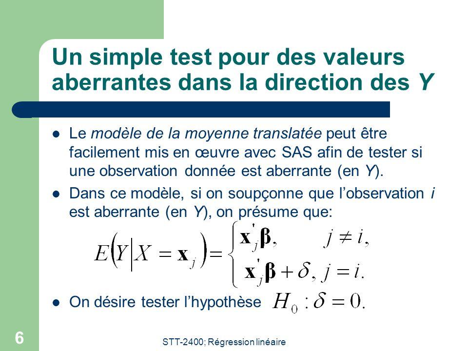 STT-2400; Régression linéaire 7 Mise en œuvre du test  Afin de mettre en œuvre le test, soupçonnant que l'observation i est aberrante, on procède comme suit: – On définit une variable indicatrice de l'observation i, en introduisant une variable U: – La variable U est donc 0 partout sauf pour l'observation i.