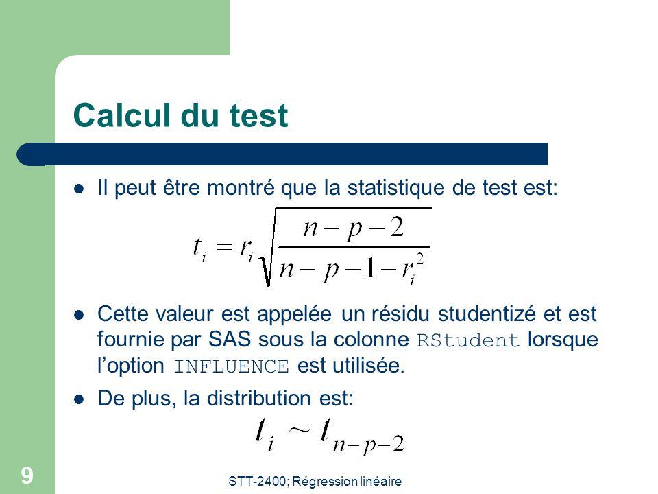 STT-2400; Régression linéaire 9 Calcul du test  Il peut être montré que la statistique de test est:  Cette valeur est appelée un résidu studentizé e