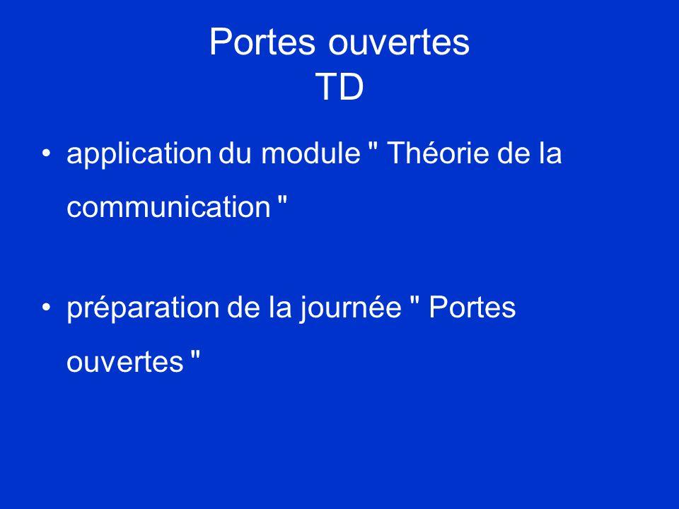 Portes ouvertes TD •application du module Théorie de la communication •préparation de la journée Portes ouvertes