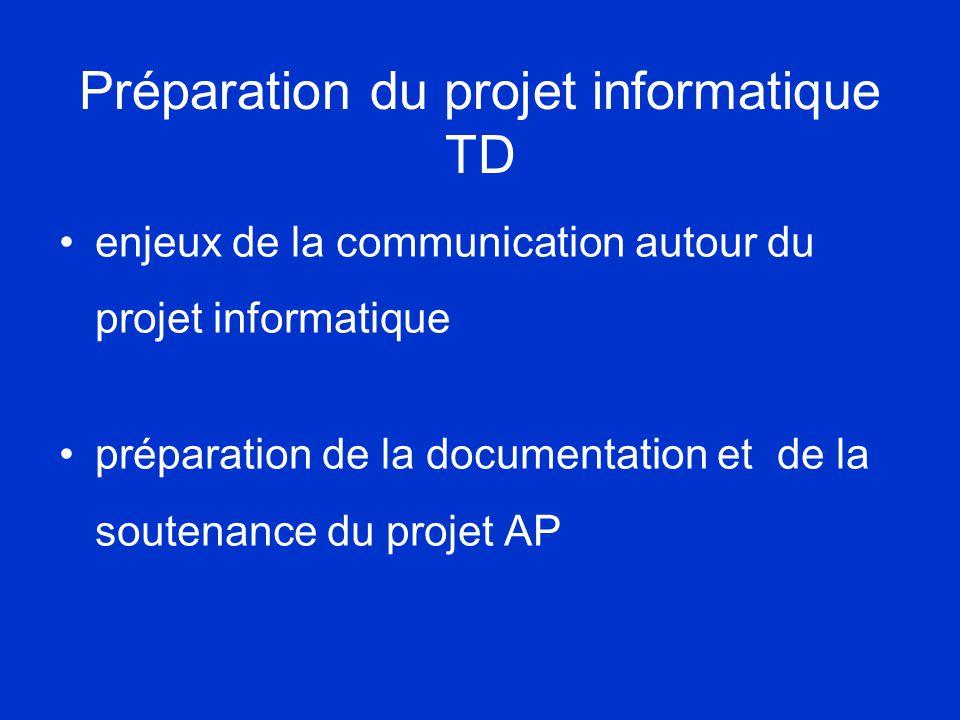 Préparation du projet informatique TD •enjeux de la communication autour du projet informatique •préparation de la documentation et de la soutenance du projet AP