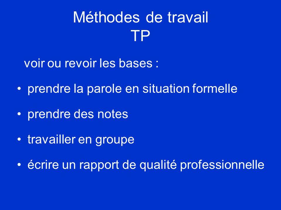 Méthodes de travail TP voir ou revoir les bases : •prendre la parole en situation formelle •prendre des notes •travailler en groupe •écrire un rapport de qualité professionnelle