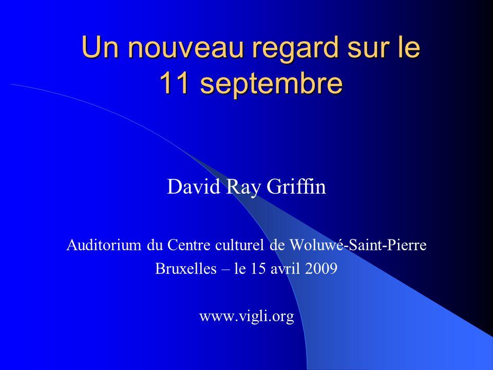 Un nouveau regard sur le 11 septembre David Ray Griffin Auditorium du Centre culturel de Woluwé-Saint-Pierre Bruxelles – le 15 avril 2009 www.vigli.or