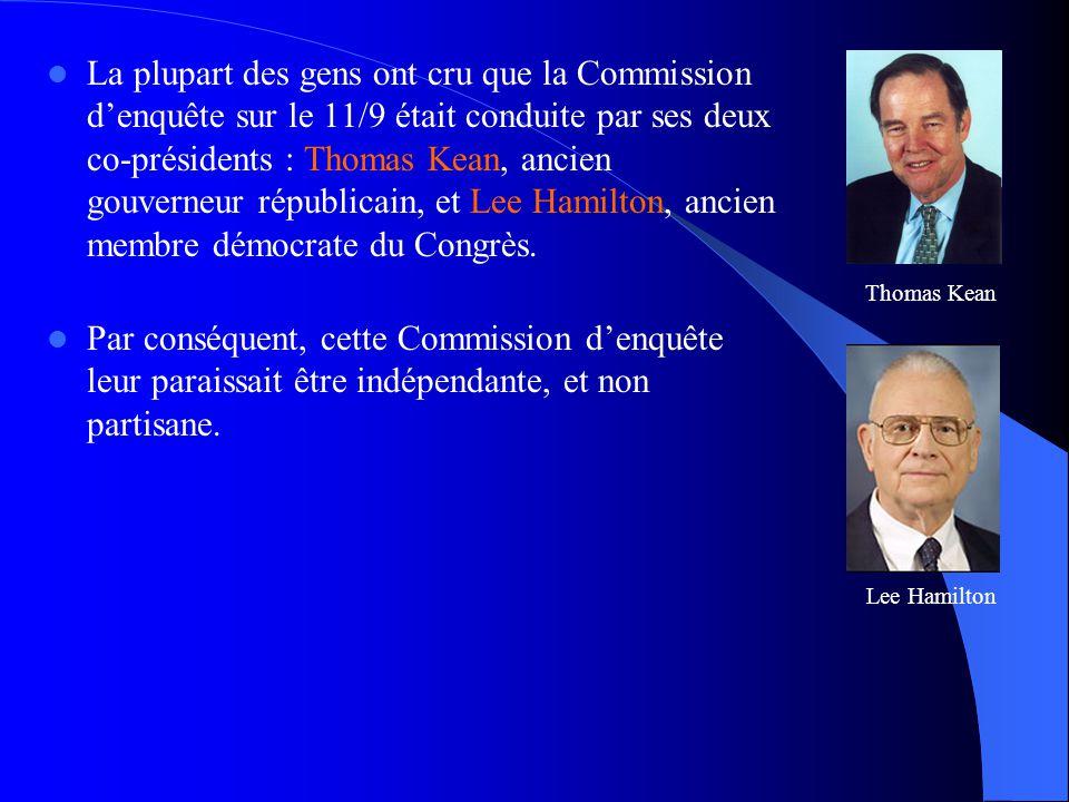  La plupart des gens ont cru que la Commission d'enquête sur le 11/9 était conduite par ses deux co-présidents : Thomas Kean, ancien gouverneur répub