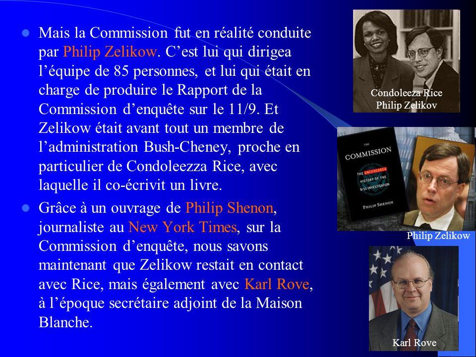  Mais la Commission fut en réalité conduite par Philip Zelikow. C'est lui qui dirigea l'équipe de 85 personnes, et lui qui était en charge de produir