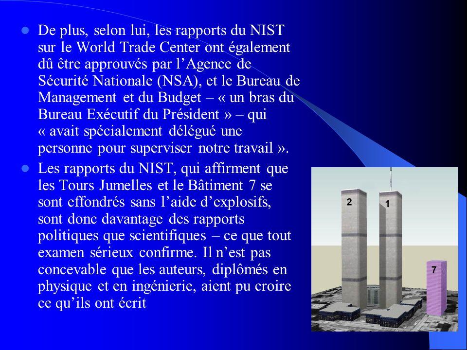  De plus, selon lui, les rapports du NIST sur le World Trade Center ont également dû être approuvés par l'Agence de Sécurité Nationale (NSA), et le B
