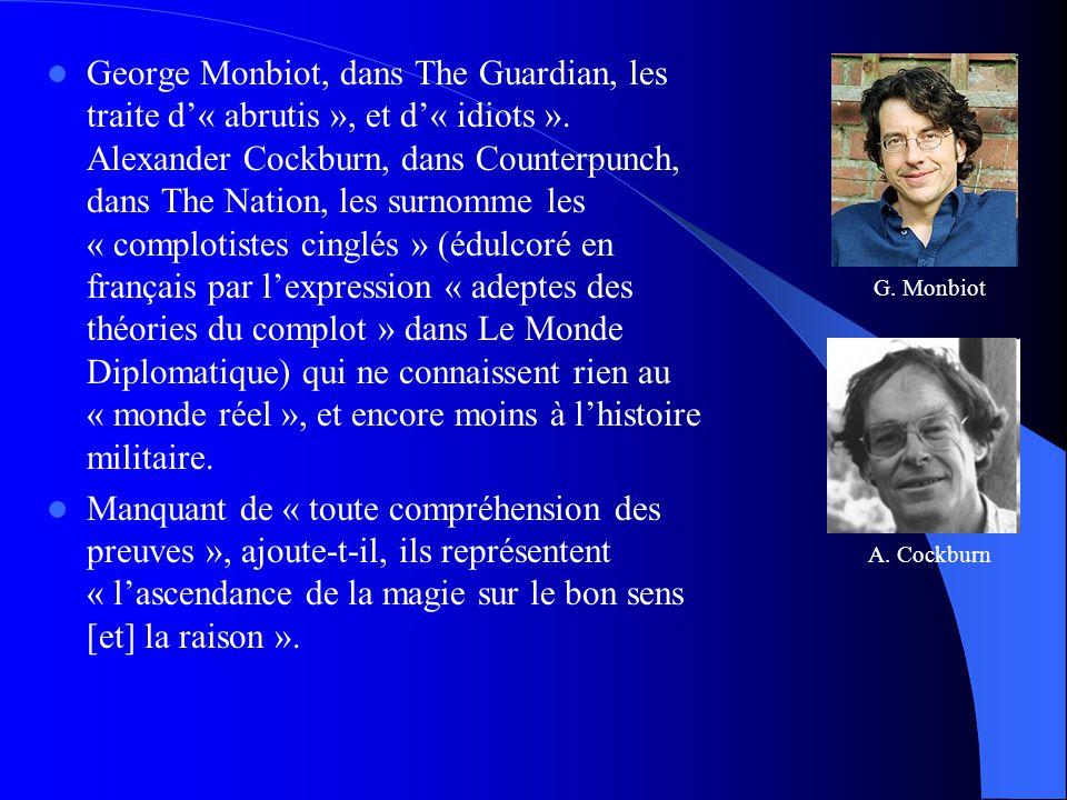 George Monbiot, dans The Guardian, les traite d'« abrutis », et d'« idiots ». Alexander Cockburn, dans Counterpunch, dans The Nation, les surnomme l