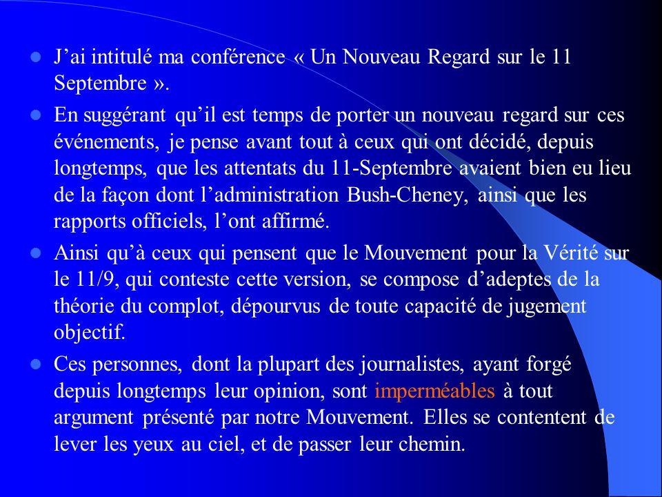  J'ai intitulé ma conférence « Un Nouveau Regard sur le 11 Septembre ».  En suggérant qu'il est temps de porter un nouveau regard sur ces événements