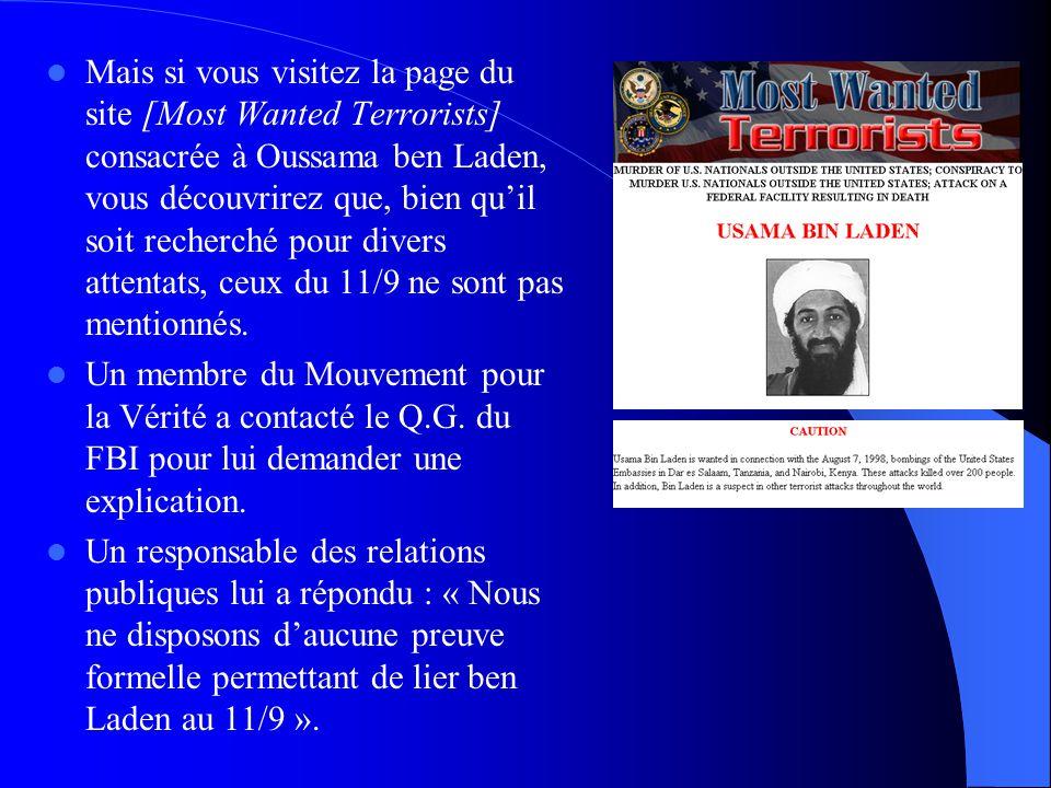  Mais si vous visitez la page du site [Most Wanted Terrorists] consacrée à Oussama ben Laden, vous découvrirez que, bien qu'il soit recherché pour di