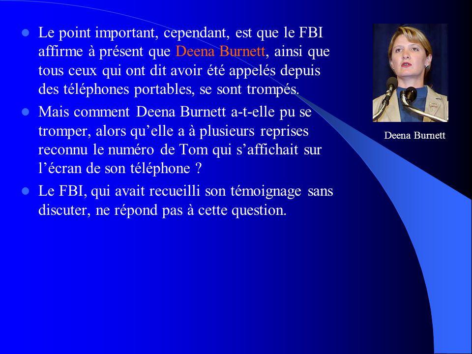  Le point important, cependant, est que le FBI affirme à présent que Deena Burnett, ainsi que tous ceux qui ont dit avoir été appelés depuis des télé