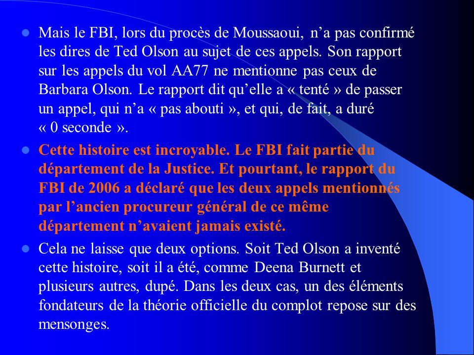  Mais le FBI, lors du procès de Moussaoui, n'a pas confirmé les dires de Ted Olson au sujet de ces appels. Son rapport sur les appels du vol AA77 ne