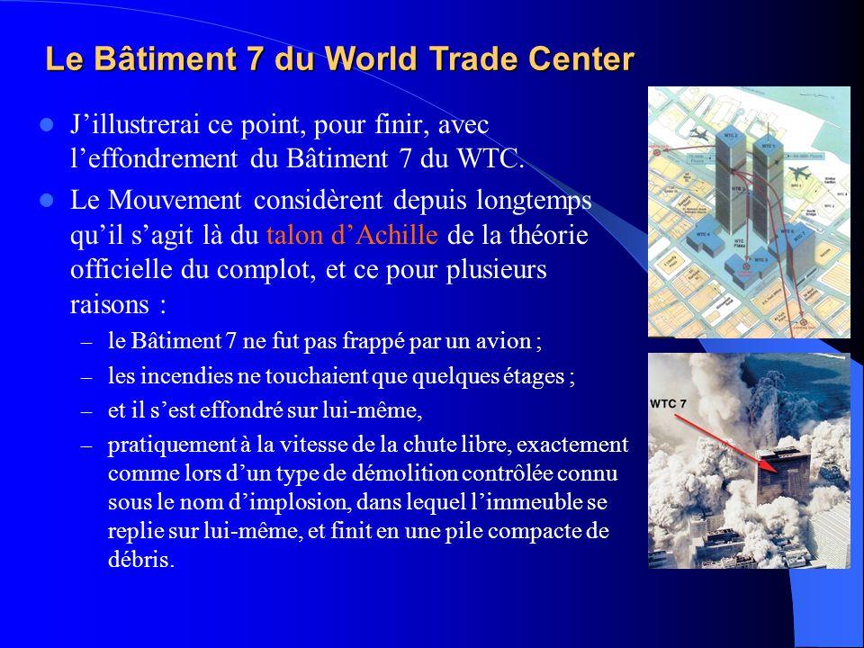  J'illustrerai ce point, pour finir, avec l'effondrement du Bâtiment 7 du WTC.  Le Mouvement considèrent depuis longtemps qu'il s'agit là du talon d